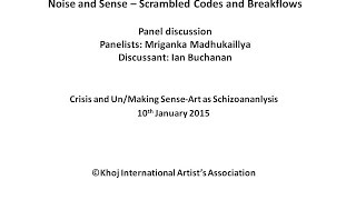 Crisis and Un/Making Sense : Panel Discussion Mriganka Madhukailya with Ian Buchanan