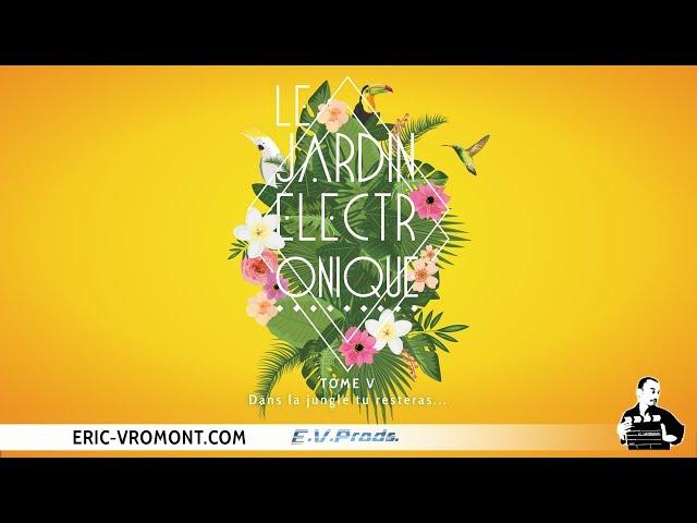 Eric Vromont présente : Le Jardin Électronique - Tome 5 - Aftermovie (2018)