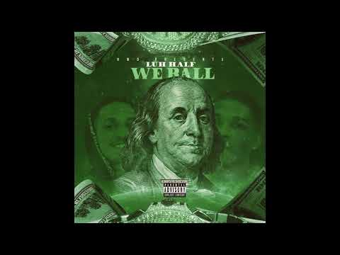 LuhHalf - ''We Ball'' ( Official Audio )