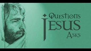 April 2, 2017 Questions Jesus Asks: Who Do You Say I Am?