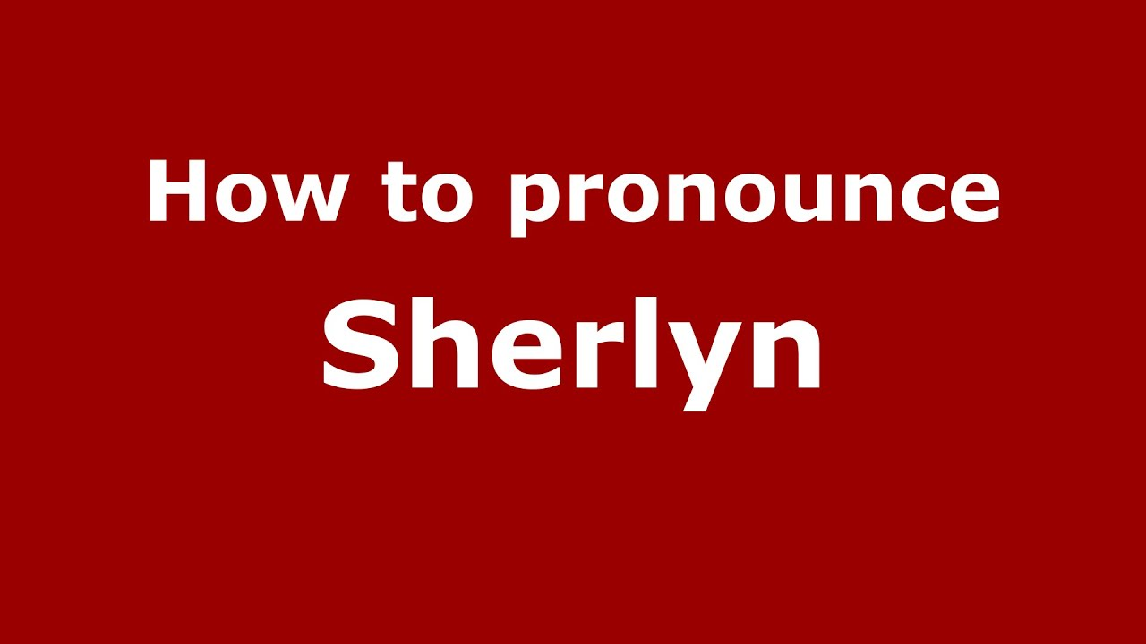 sherlyn name. how to pronounce sherlyn (american english/us) - pronouncenames.com. names name