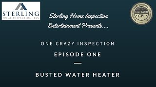 One Crazy Inspection - Episode 1 - BUSTED WATER HEATER