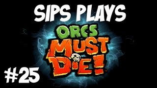 Sips plays Orcs Must Die! - Part 25 - Disaster Strikes