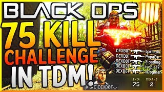 BLACK OPS 4: 1 MAN GETS ALL 75 KILLS IN TEAM DEATHMATCH! (BO4 One Man Army Challenge)