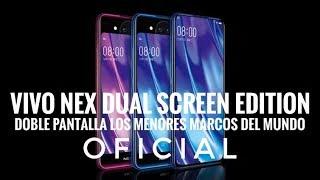 Vivo Nex Dual Screen Edition Oficial - Doble Pantalla con Menos Marcos del Mundo
