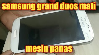 Samsung grand duos mati total dan panas,dead solution(GT-I9082)