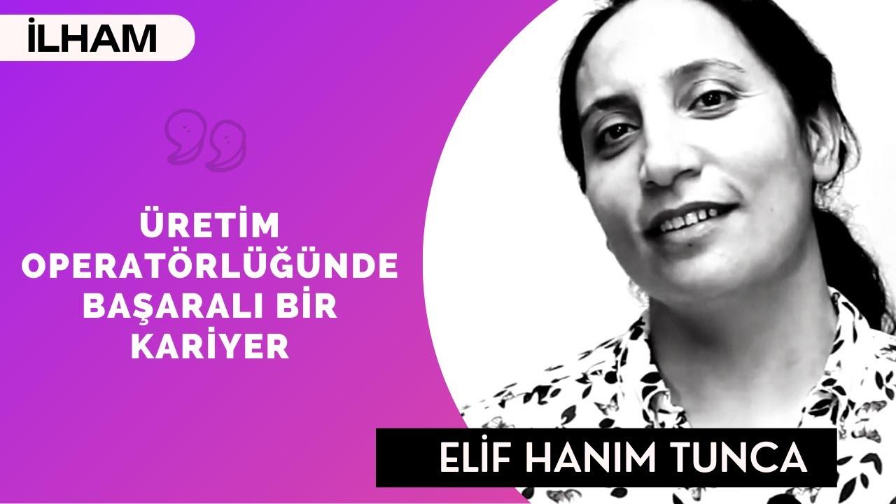 Elif Hanım Tunca: Her Kadın Başarabilir