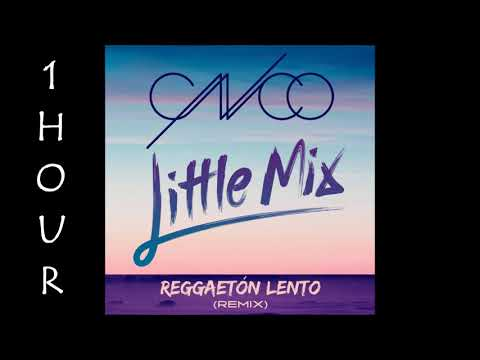 [HD] CNCO - Reggaetón Lento Ft. Little Mix (1 Hour Version)