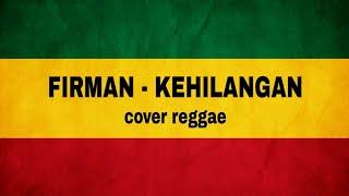 Download lagu FIRMAN - KEHILANGAN (COVER REGGAE)