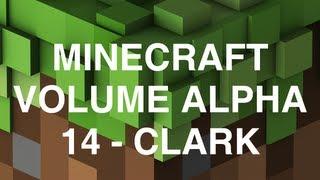 Minecraft Volume Alpha - 14 - Clark