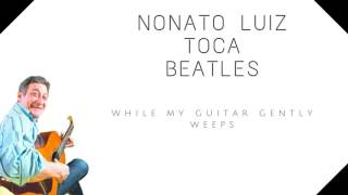 Nonato Luiz - While My Guitar Gently Weeps