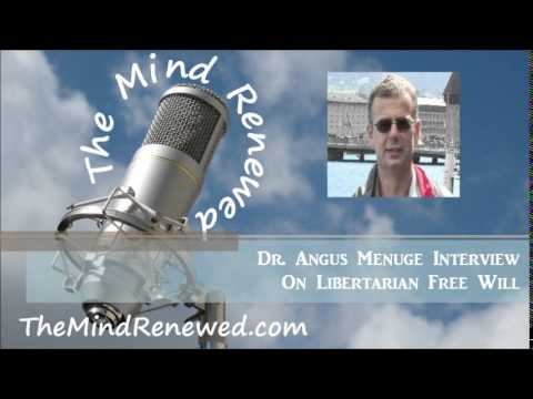 Dr. Angus Menuge 2014 : On Libertarian Free Will