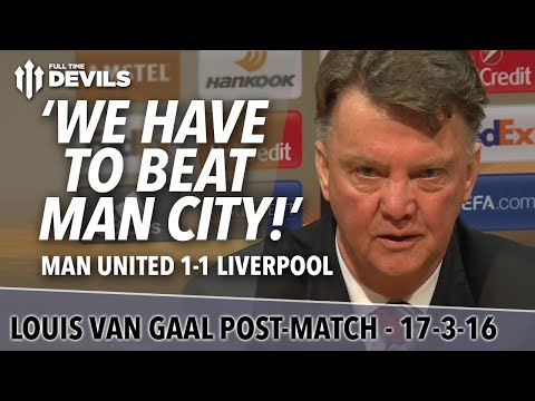 Louis van Gaal Presser | Manchester United 1-1 Liverpool | 'We Have To Beat City!'