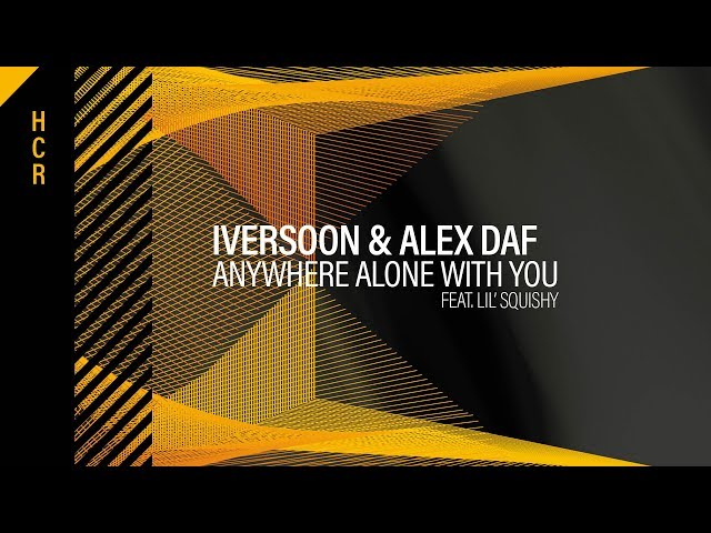 Iversoon & Alex Daf - Anywhere Alone With You (ft. Lil' Squishy) [High Contrast Recordings]