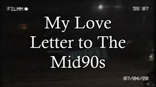 My Love letter To The Mid90s