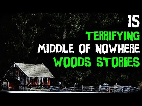 15 TRUE Terrifying Middle Of Nowhere Deep Woods Horror Stories!