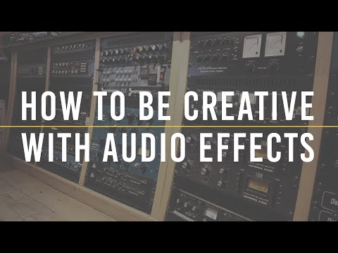 How To Be Creative With Audio Effects | The Producer's Blog