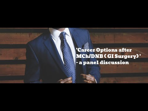 Career Options After MCh/DNB ( Surgical Gastroenterology) - A Panel Discussion.