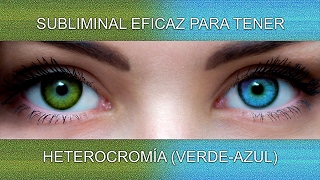 HETEROCROM�A (VERDE-AZUL)   SuperSubliminaL