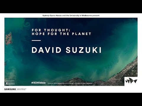 David Suzuki - For Thought: Hope for the Planet