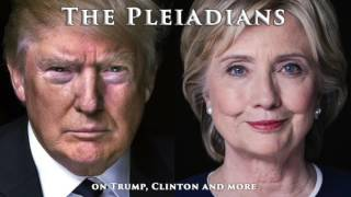 The Pleiadians on Donald Trump, Hillary Clinton, ET