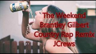 The Weekend - Brantley Gilbert (Country Rap Remix) New 2017!