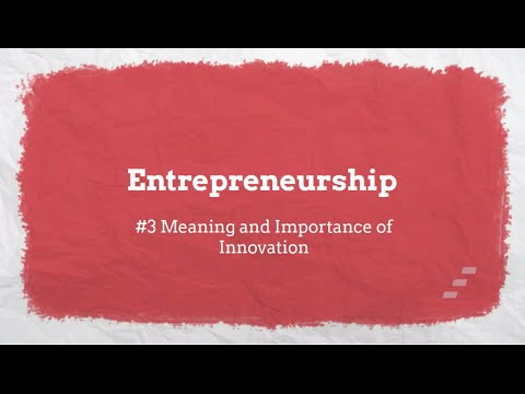 Entrepreneurship: Value Creation | Meaning and Importance of Innovation | Video 3