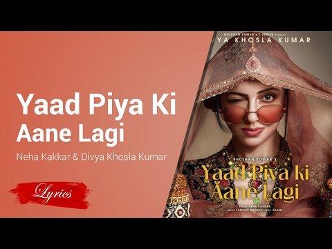Lyrics Yaad Piya Ki Aane Lagi - Neha Kakkar & Divya Khosla Kumar