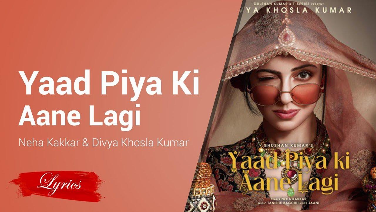 Lyrics Yaad Piya Ki Aane Lagi Neha Kakkar Divya Khosla Kumar Youtube
