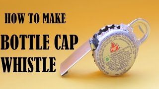 How to Make a Whistle With cococola or Beer Bottle-Caps!