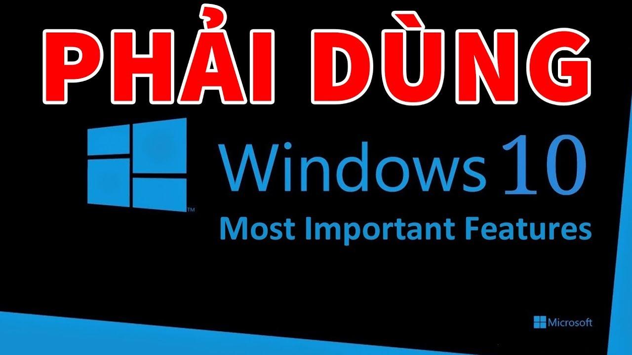 Những tính năng không thể bỏ qua khi sử dụng Windows 10