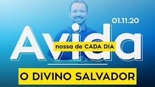O DIVINO SALVADOR / A vida nossa de cada dia - 01/11/20