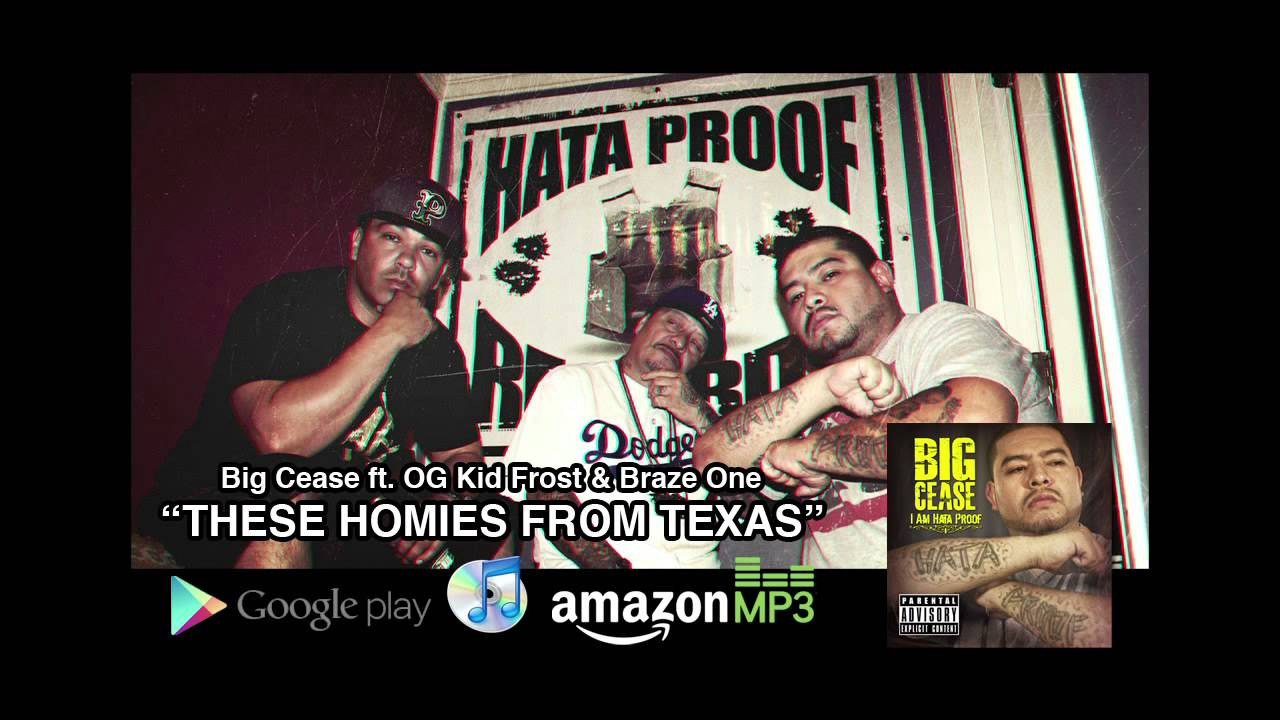 These Homies From Texas - Big Cease ft. OG Kid Frost & Braze One