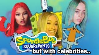 SpongeBob...but with celebrities