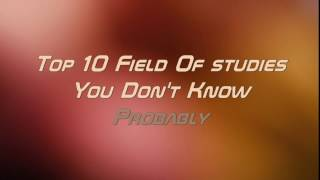 Top 10 Fields Of Study You Don't Know Probably