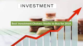Best Investment Choices: Stocks to Buy for 2018