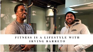 FITNESS IS A LIFESTYLE WITH IRVING BARRETO