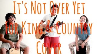 It's Not Over Yet - For King & Country Cover