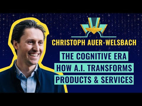 The cognitive Era - How A.I. transforms products & services - by Christoph Auer-Welsbach