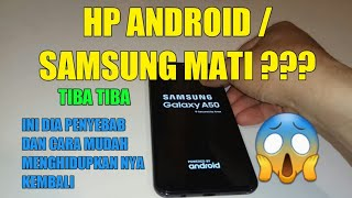 HP Samsung Tiba2 Mati, Apa Penyebabnya dan Cara Hidupkan Kembali.....