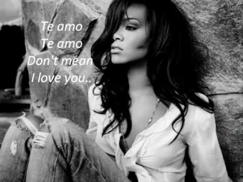 Rihanna - Te Amo - Lyrics (HQ)