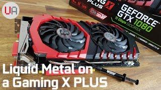 Liquid Metal on a GTX1080 Gaming X Plus (TwinFrozr VI) - HOLY TEMPS BATMAN!