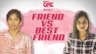 Friend vs Best Friend | OMG E07 | Ft. Dipshi Blessy, Vaishnavi and Madhuri | Put Chutney