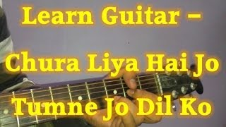 Learn Guitar- Chura Liya Hai Tumne Jo Dil Ko Guitar Lesson- Very Easy Tutorial part 1-2