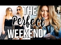 WEEKEND IN MY LIFE: The Perfect Weekend