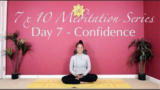 7 x 10 Meditation Series - Day 7 - Confidence