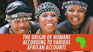 The Origin Of Humans According To Various African Accounts