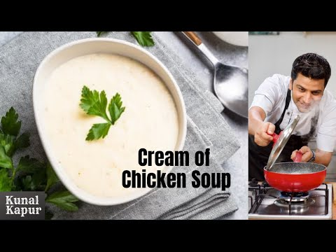 Cream Of Chicken Soup Healthy चिकन सूप हेल्थी रेसिपी | Kunal Kapur Quick Soup Recipes Winter Monsoon