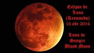 Eclipse de Luna 15 abr 2014 (versión corta) Luna de Sangre, Blood Moon