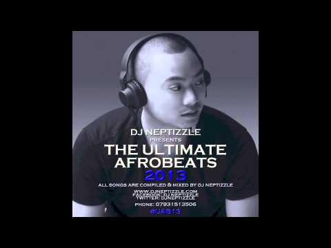DJ Neptizzle Presents: Ultimate Afrobeats 2013 #UAB13